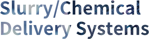 Slurry/Chemical Delivery Systems